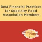 Best Financial Practices for Specialty Food Association Members