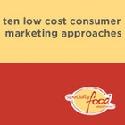 Ten Low Cost Consumer Marketing Approaches