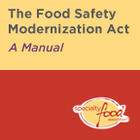The Food Safety Modernization Act For Specialty Food Association Members: A Manual