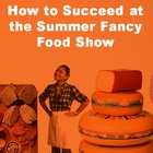 webinars@work archive: How to Succeed at the 2014 Summer Fancy Food Show