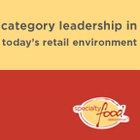 Category Leadership in Today's Retail Environment (+ Consumer Decision Trees by Category)
