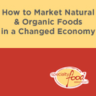 How to Market Natural & Organic Foods in a Changed Economy