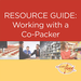 RESOURCE GUIDE: Working with a Co-Packer